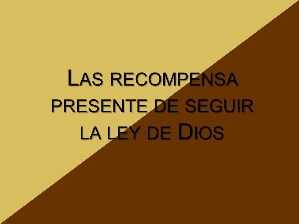 Las recompensa presente de seguir la ley de Dios
