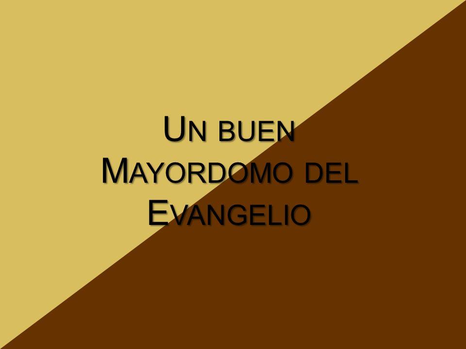 Un buen Mayordomo del Evangelio
