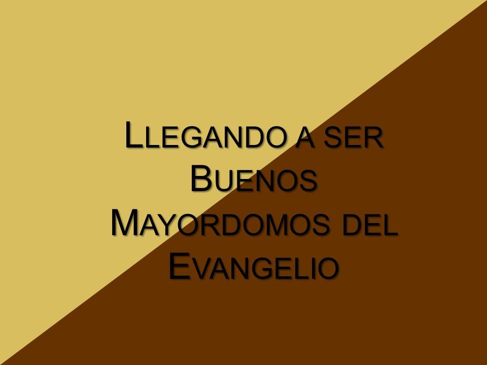 Llegando a ser Buenos Mayordomos del Evangelio