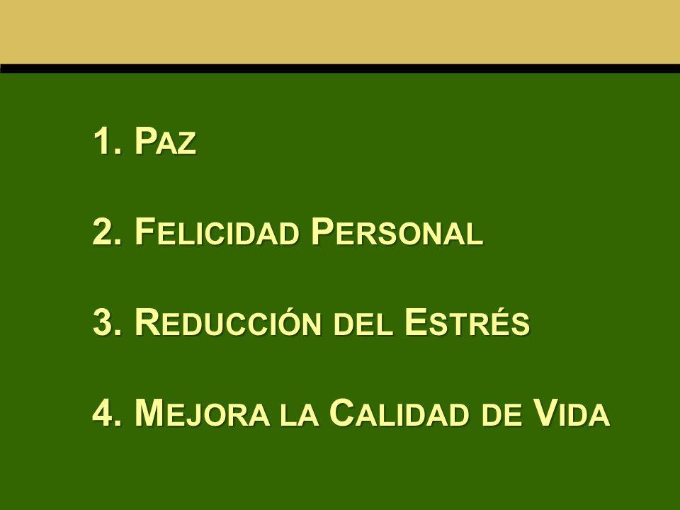 1. Paz 2. Felicidad Personal 3. Reducción del Estrés 4. Mejora la Calidad de Vida
