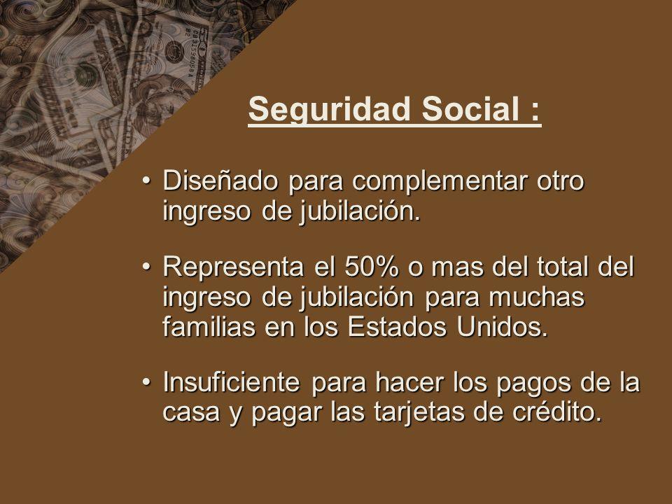 Seguridad Social : Diseñado para complementar otro ingreso de jubilación.