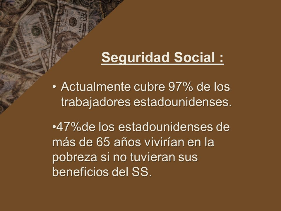 Seguridad Social : Actualmente cubre 97% de los trabajadores estadounidenses.
