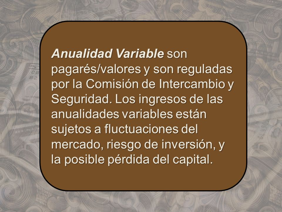 Anualidad Variable son pagarés/valores y son reguladas por la Comisión de Intercambio y Seguridad.