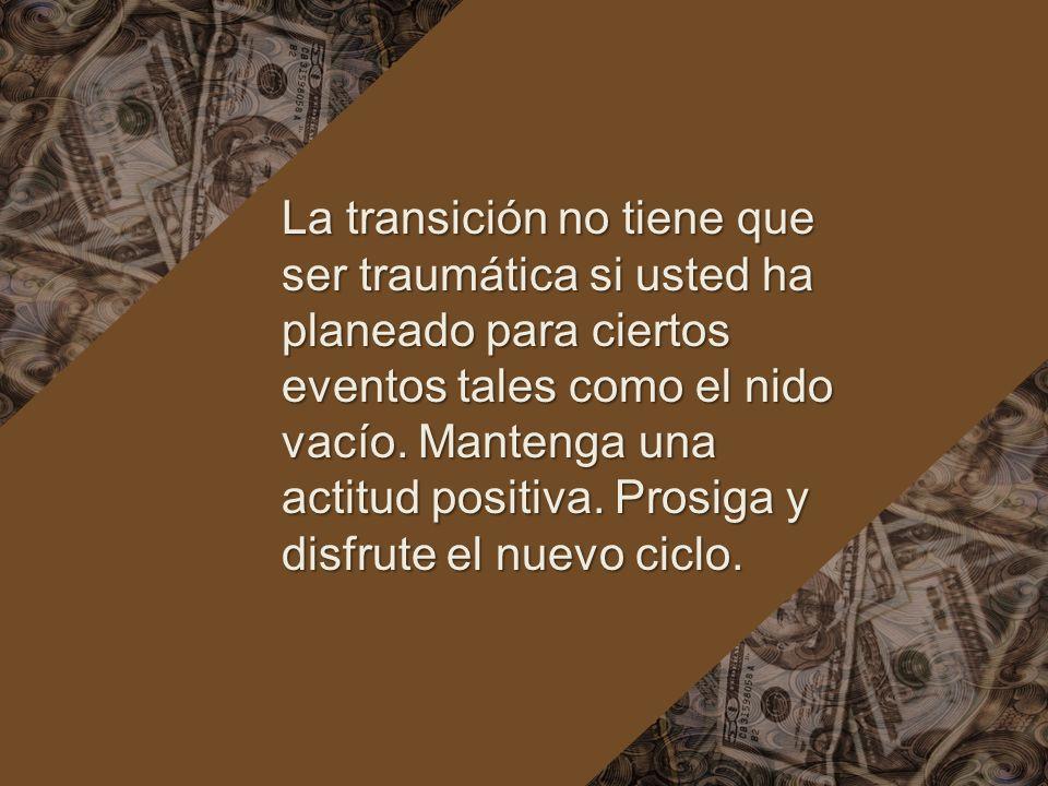 La transición no tiene que ser traumática si usted ha planeado para ciertos eventos tales como el nido vacío.