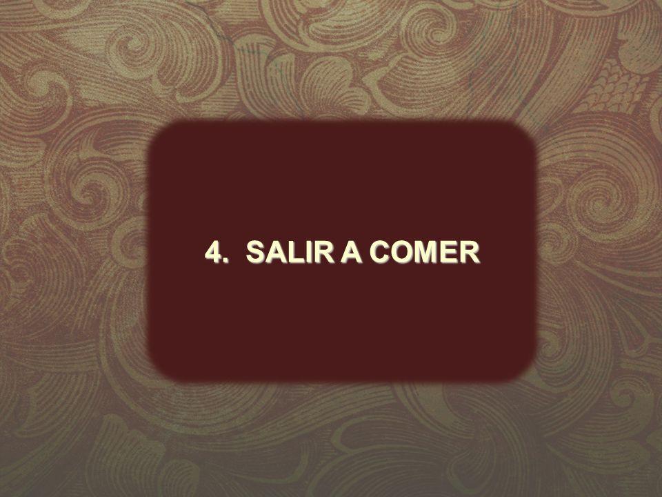 4. SALIR A COMER