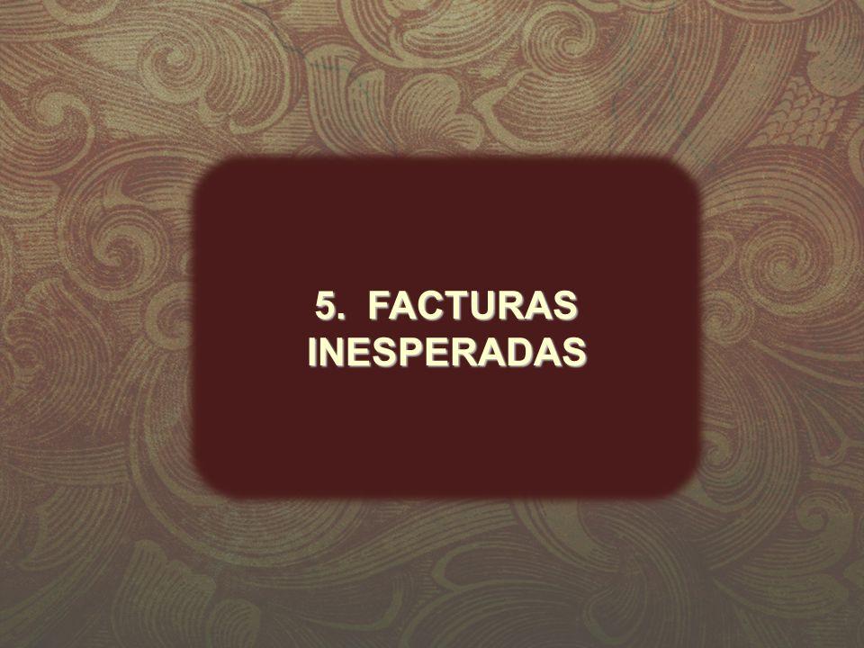 5. FACTURAS INESPERADAS