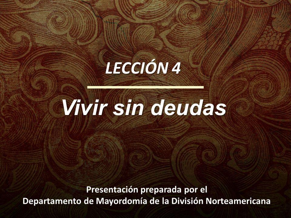 Vivir sin deudas LECCIÓN 4 Presentación preparada por el