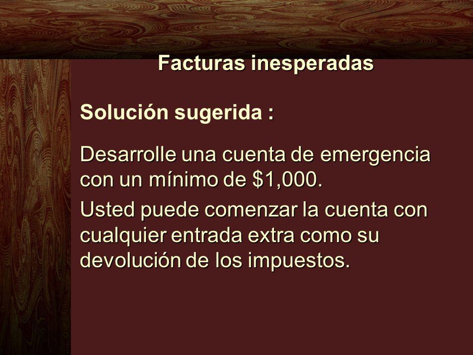 Facturas inesperadas Solución sugerida : Desarrolle una cuenta de emergencia con un mínimo de $1,000.