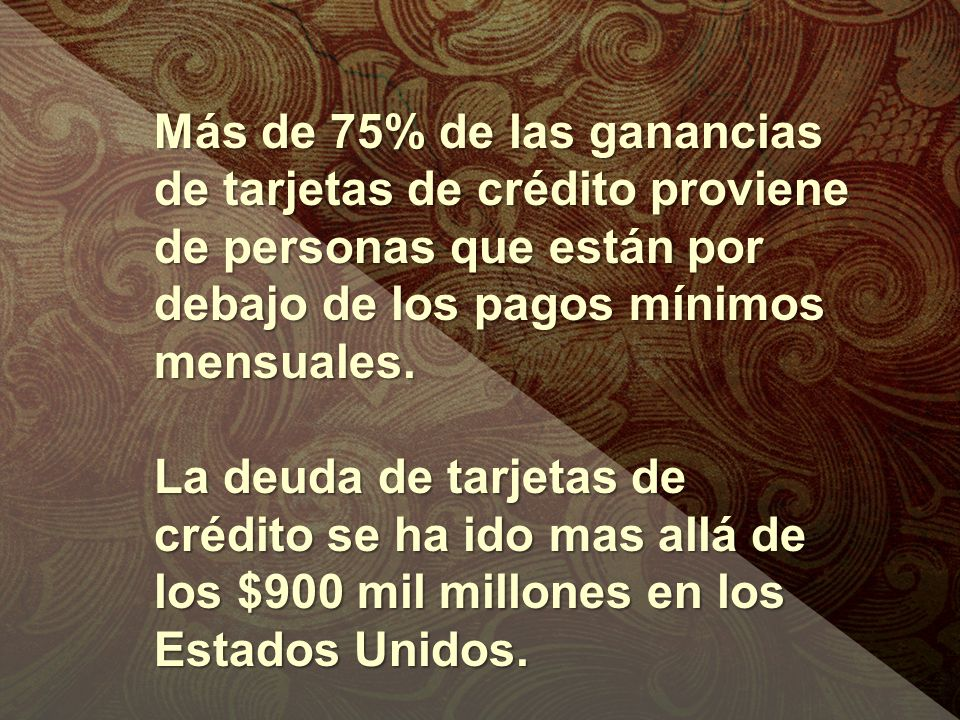Más de 75% de las ganancias de tarjetas de crédito proviene de personas que están por debajo de los pagos mínimos mensuales.