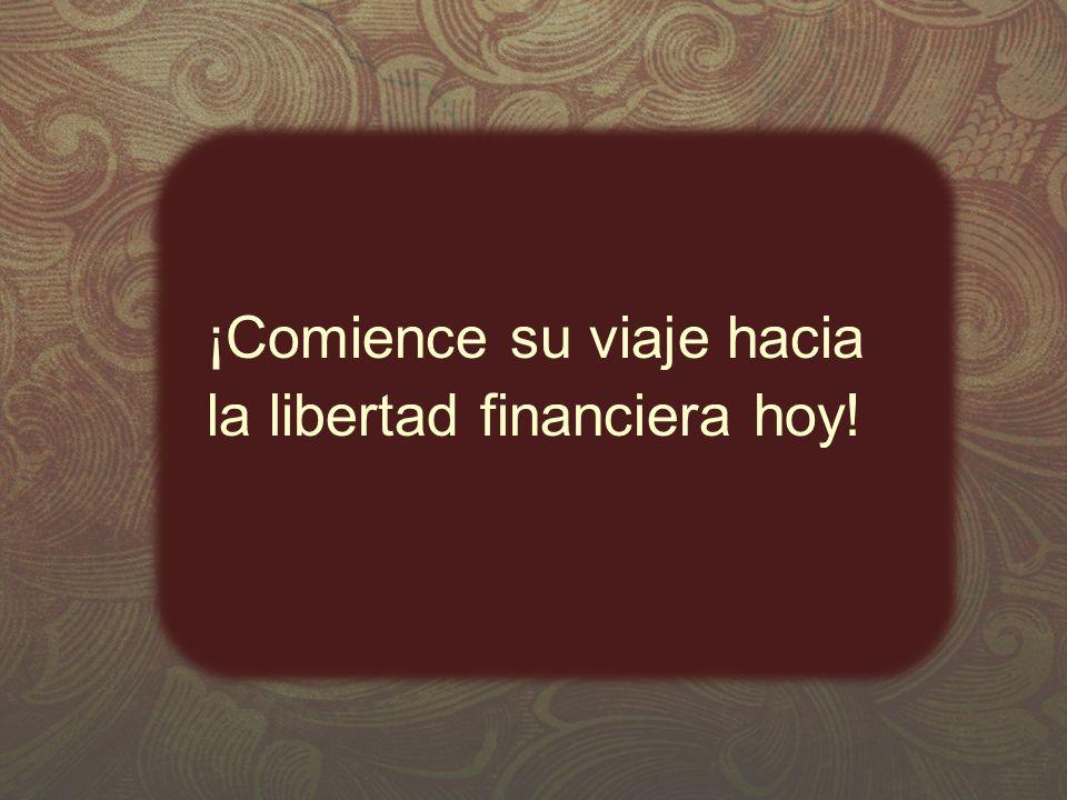 ¡Comience su viaje hacia la libertad financiera hoy!