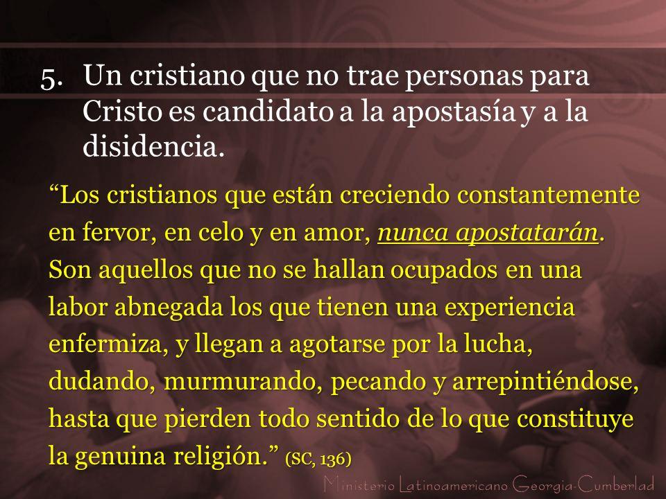 5. Un cristiano que no trae personas para Cristo es candidato a la apostasía y a la disidencia.