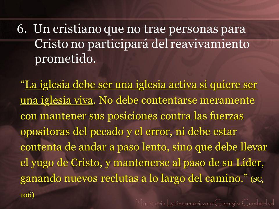 6. Un cristiano que no trae personas para Cristo no participará del reavivamiento prometido.