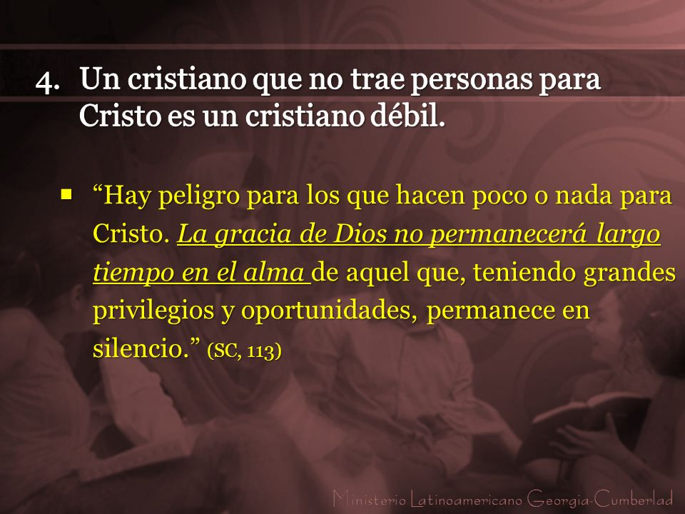 Un cristiano que no trae personas para Cristo es un cristiano débil.