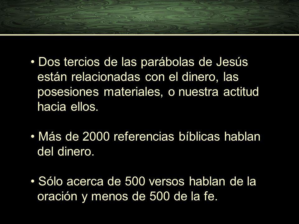 Dos tercios de las parábolas de Jesús están relacionadas con el dinero, las posesiones materiales, o nuestra actitud hacia ellos.