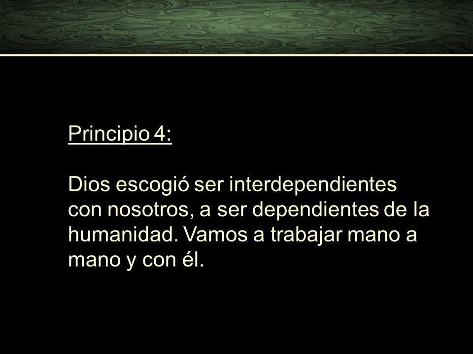 Principio 4: Dios escogió ser interdependientes con nosotros, a ser dependientes de la humanidad.