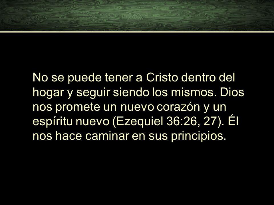No se puede tener a Cristo dentro del hogar y seguir siendo los mismos