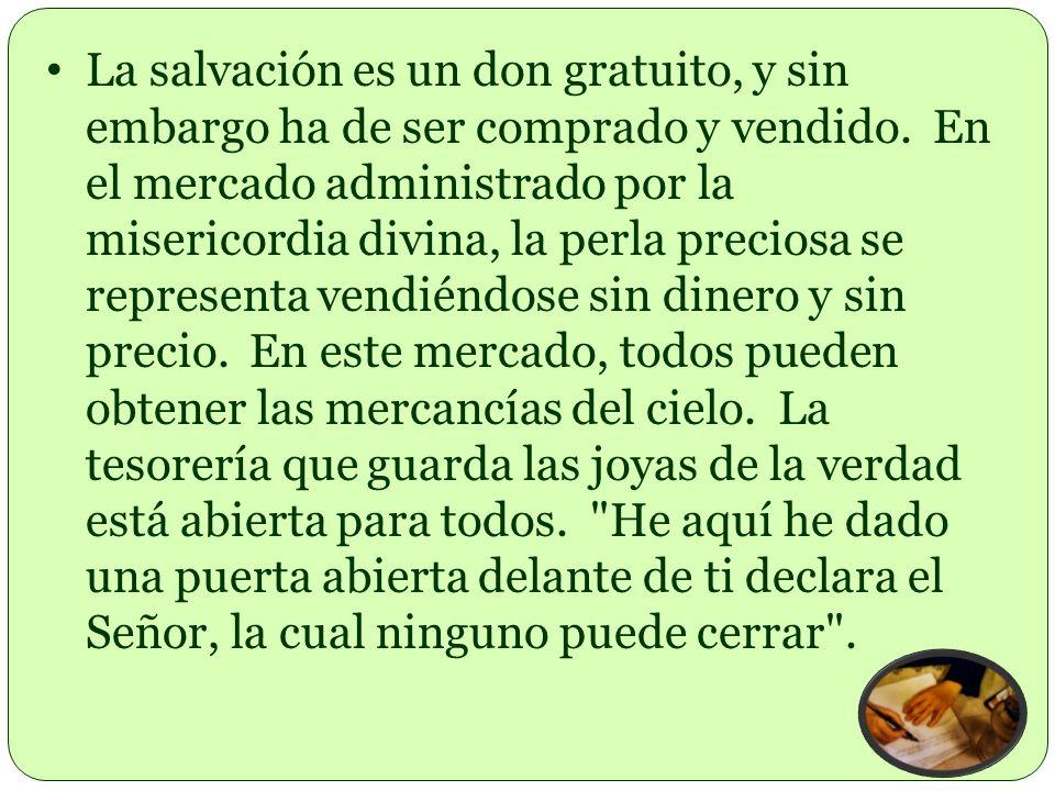 La salvación es un don gratuito, y sin embargo ha de ser comprado y vendido.