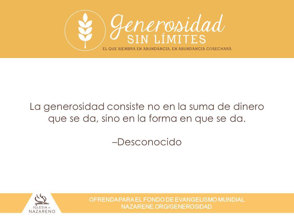 La generosidad consiste no en la suma de dinero que se da, sino en la forma en que se da.