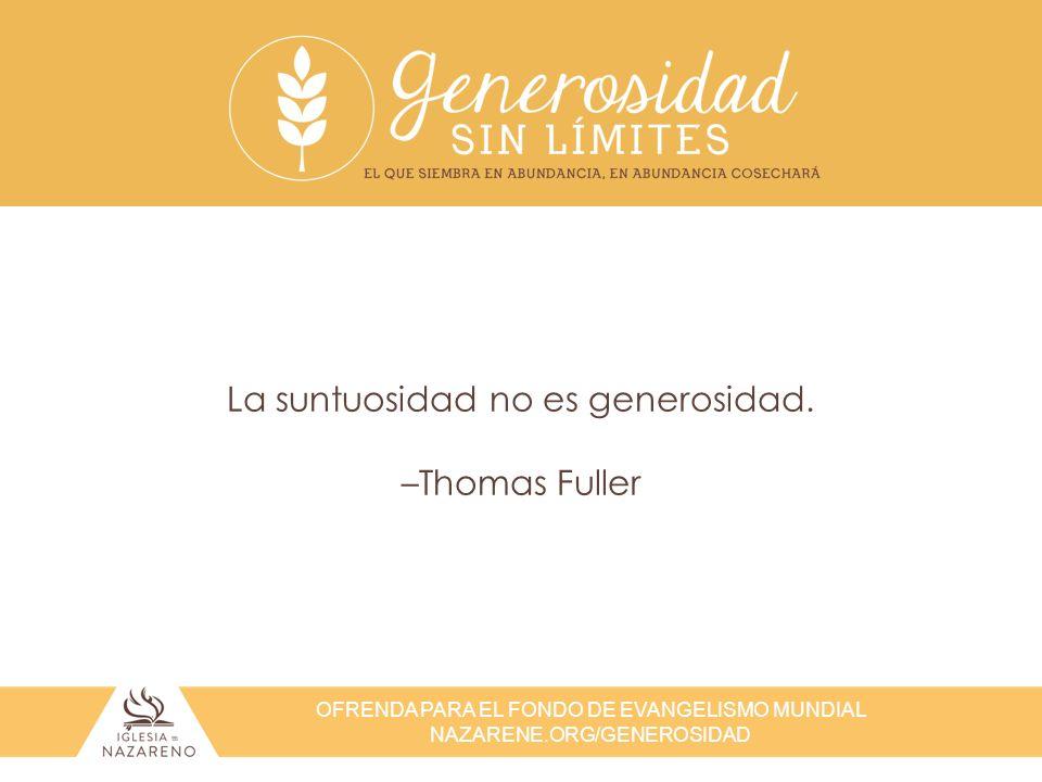 La suntuosidad no es generosidad. –Thomas Fuller