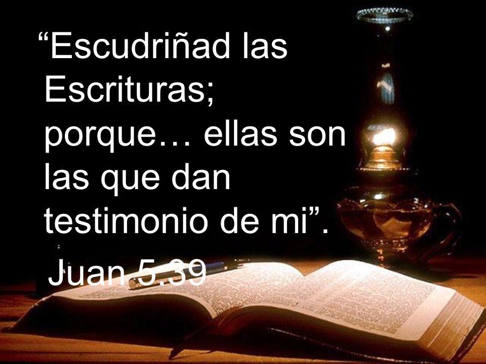Escudriñad las Escrituras; porque… ellas son las que dan testimonio de mi .