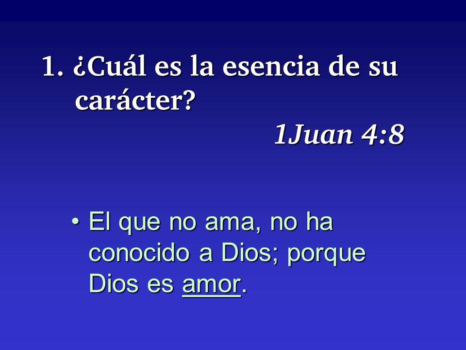 1. ¿Cuál es la esencia de su carácter 1Juan 4:8