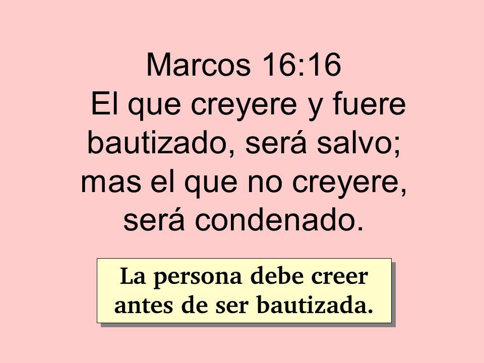 La persona debe creer antes de ser bautizada.