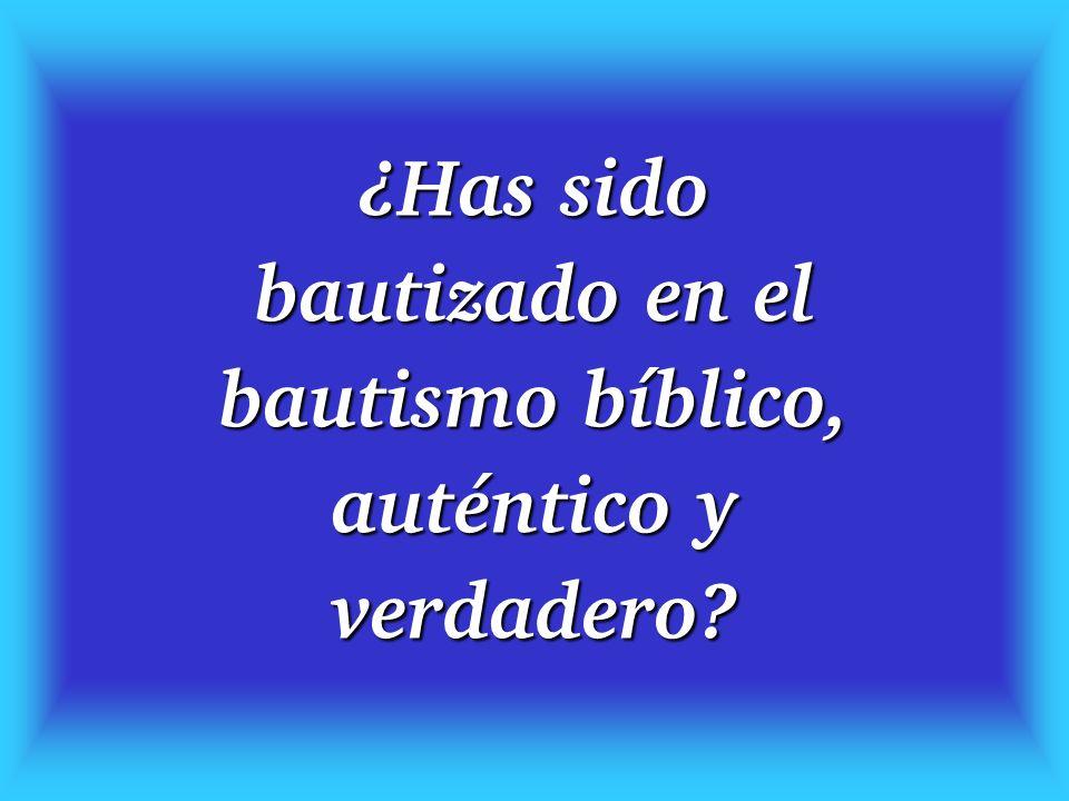 ¿Has sido bautizado en el bautismo bíblico, auténtico y verdadero