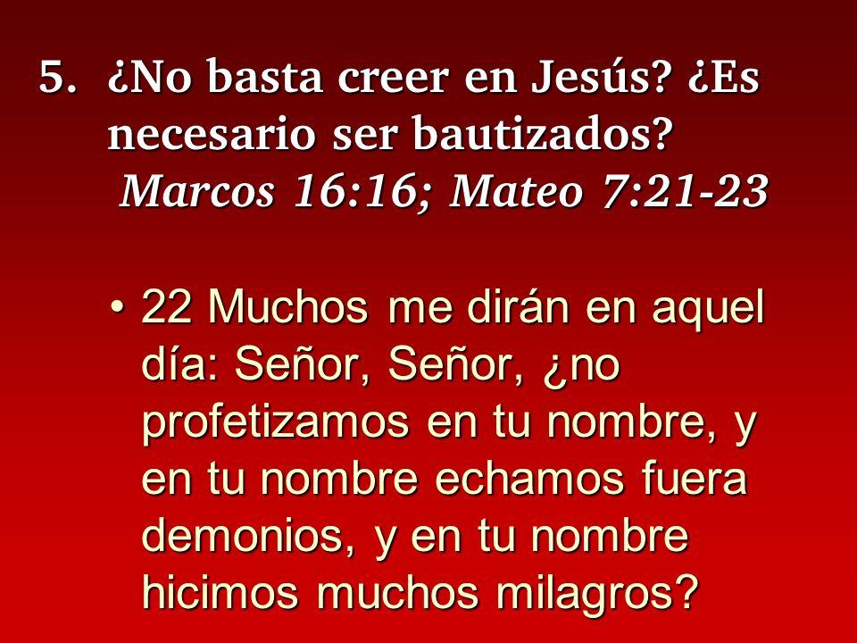 5. ¿No basta creer en Jesús. ¿Es necesario ser bautizados