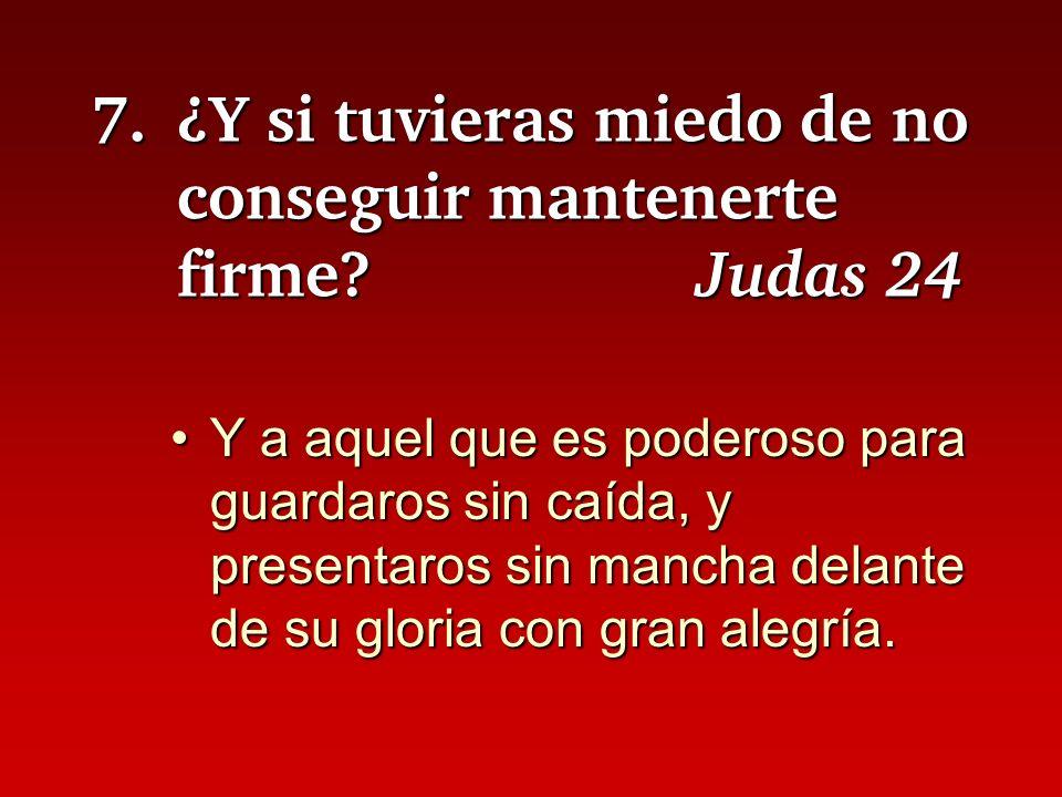 7. ¿Y si tuvieras miedo de no conseguir mantenerte firme Judas 24