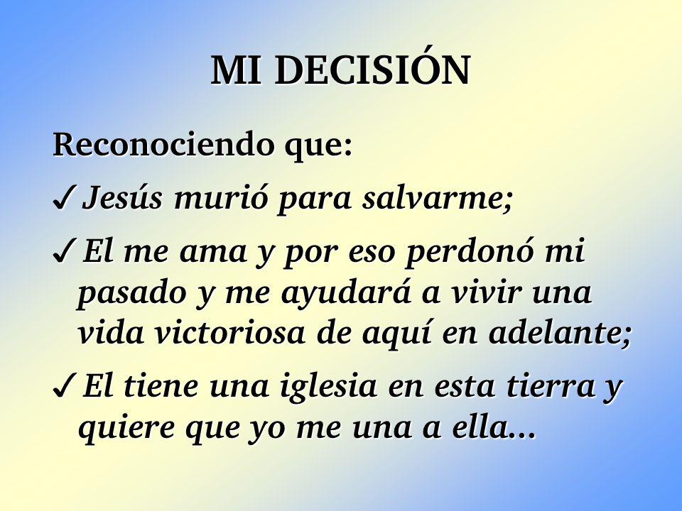 MI DECISIÓN Reconociendo que: Jesús murió para salvarme;