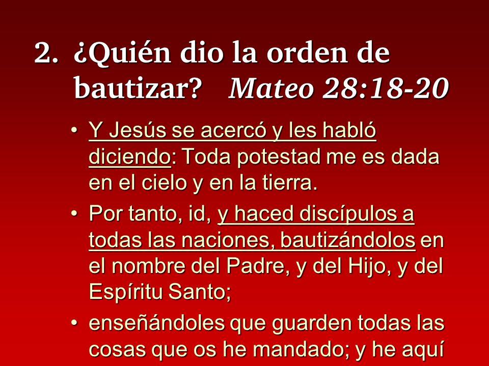 2. ¿Quién dio la orden de bautizar Mateo 28:18-20