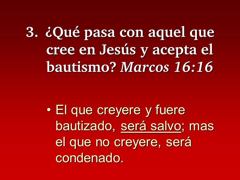 3. ¿Qué pasa con aquel que cree en Jesús y acepta el bautismo