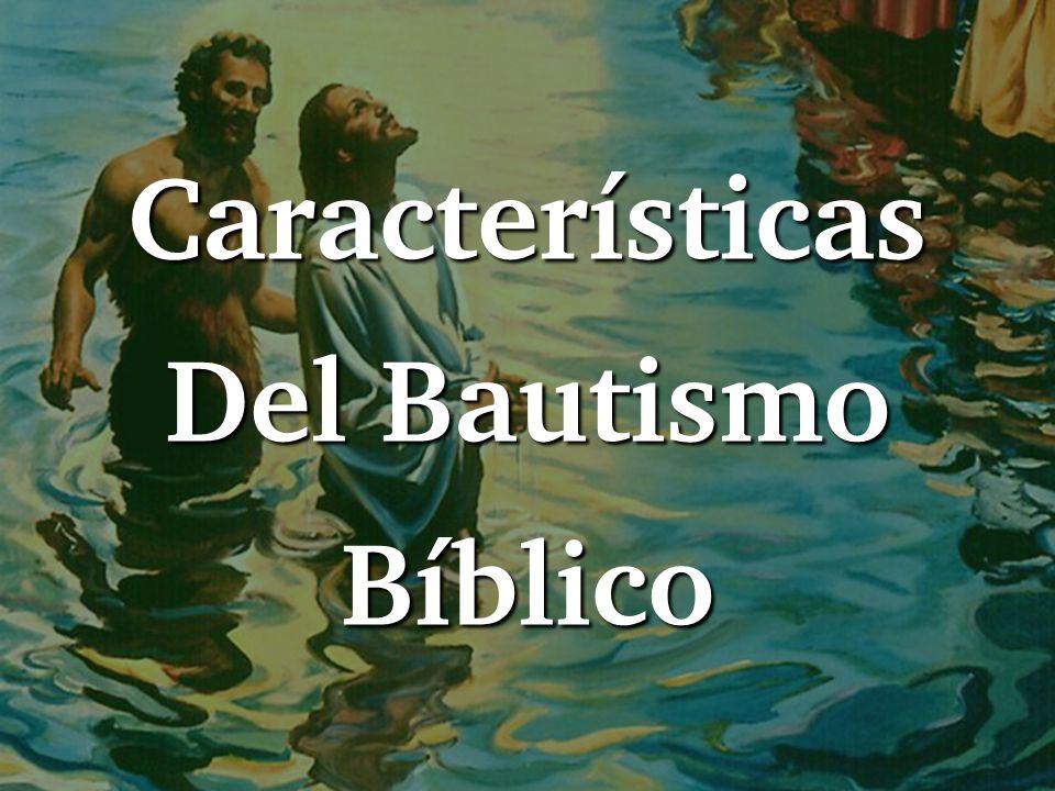 Características Del Bautismo Bíblico