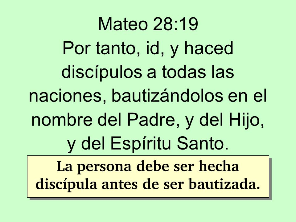 La persona debe ser hecha discípula antes de ser bautizada.