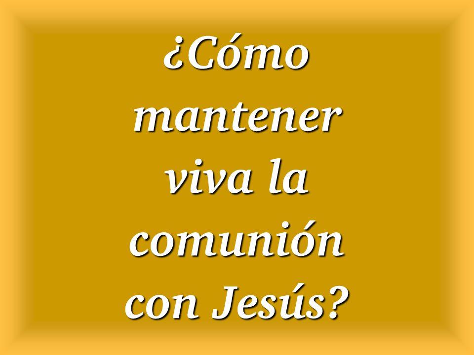 ¿Cómo mantener viva la comunión con Jesús