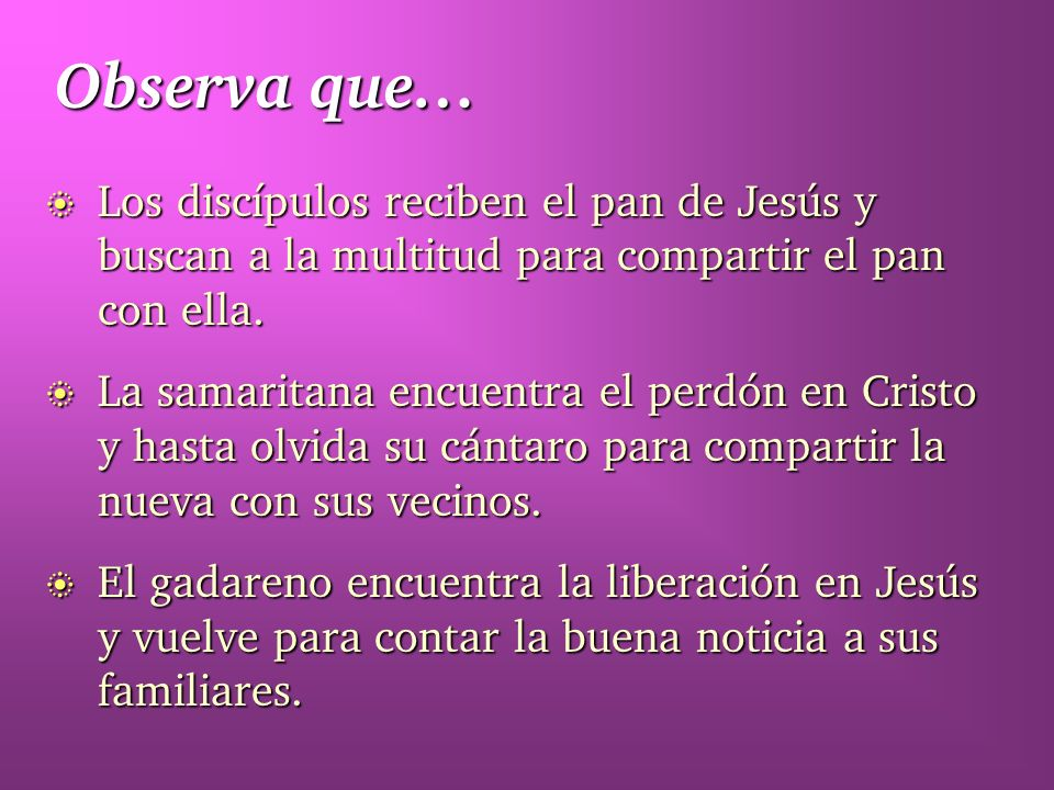 Observa que… Los discípulos reciben el pan de Jesús y buscan a la multitud para compartir el pan con ella.