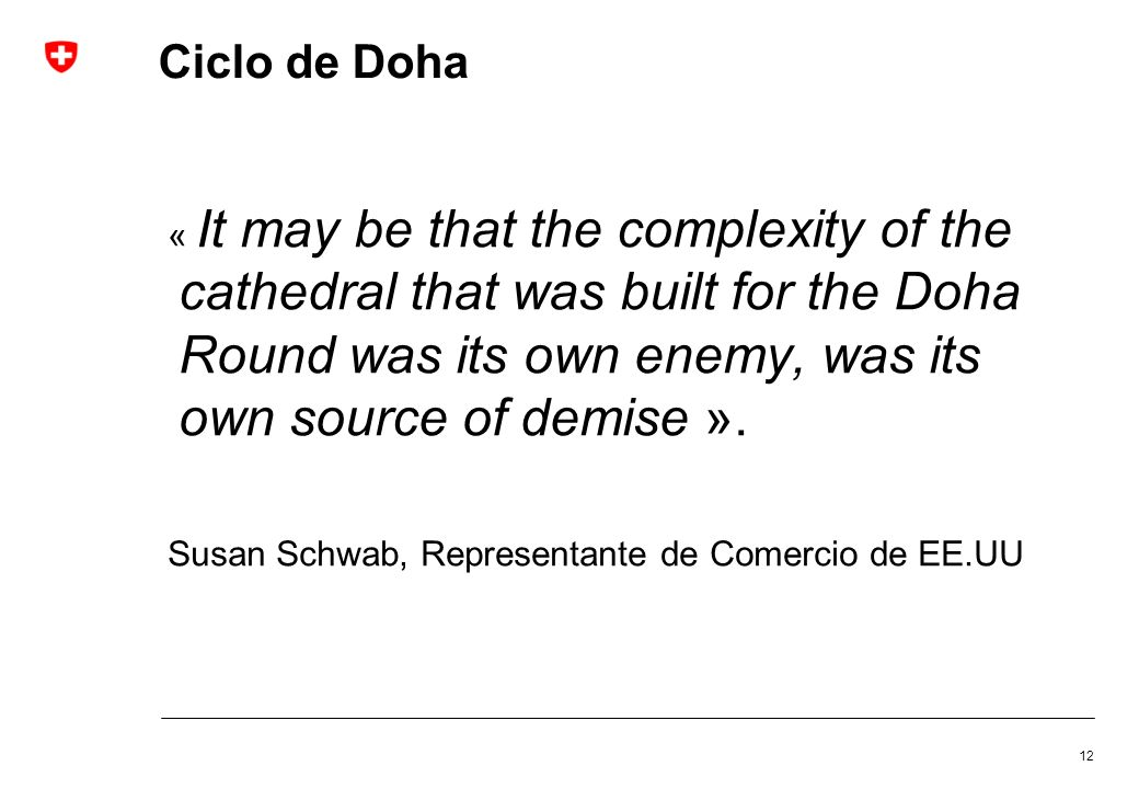 Ciclo de Doha« It may be that the complexity of the cathedral that was built for the Doha Round was its own enemy, was its own source of demise ».
