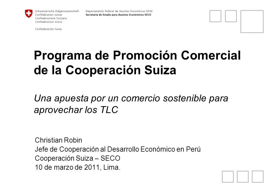 Programa de Promoción Comercial de la Cooperación Suiza Una apuesta por un comercio sostenible para aprovechar los TLC