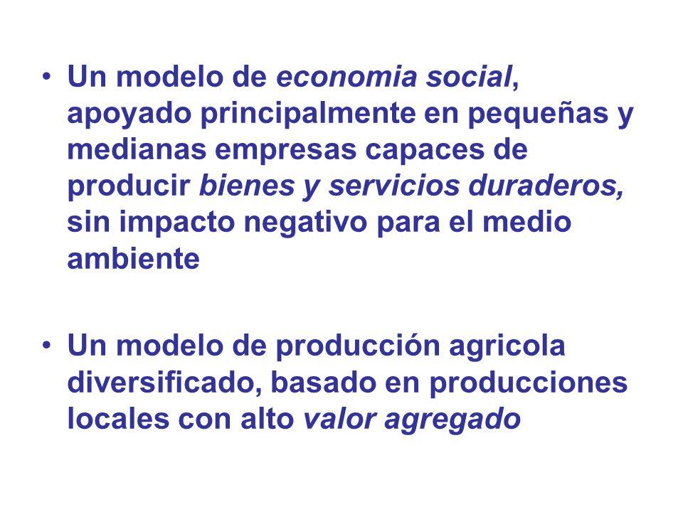 Un modelo de economia social, apoyado principalmente en pequeñas y medianas empresas capaces de producir bienes y servicios duraderos, sin impacto negativo para el medio ambiente