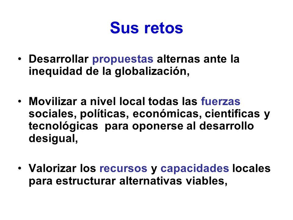 Sus retos Desarrollar propuestas alternas ante la inequidad de la globalización,
