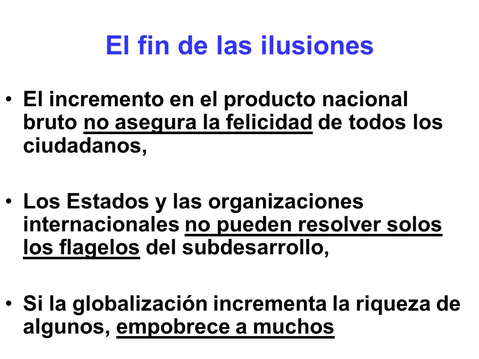 El fin de las ilusiones El incremento en el producto nacional bruto no asegura la felicidad de todos los ciudadanos,
