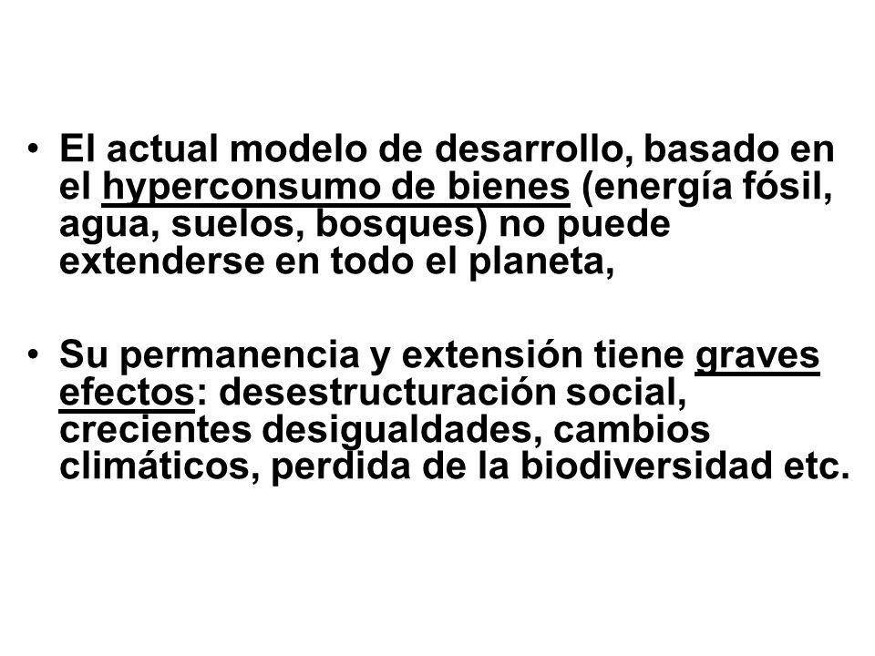 El actual modelo de desarrollo, basado en el hyperconsumo de bienes (energía fósil, agua, suelos, bosques) no puede extenderse en todo el planeta,