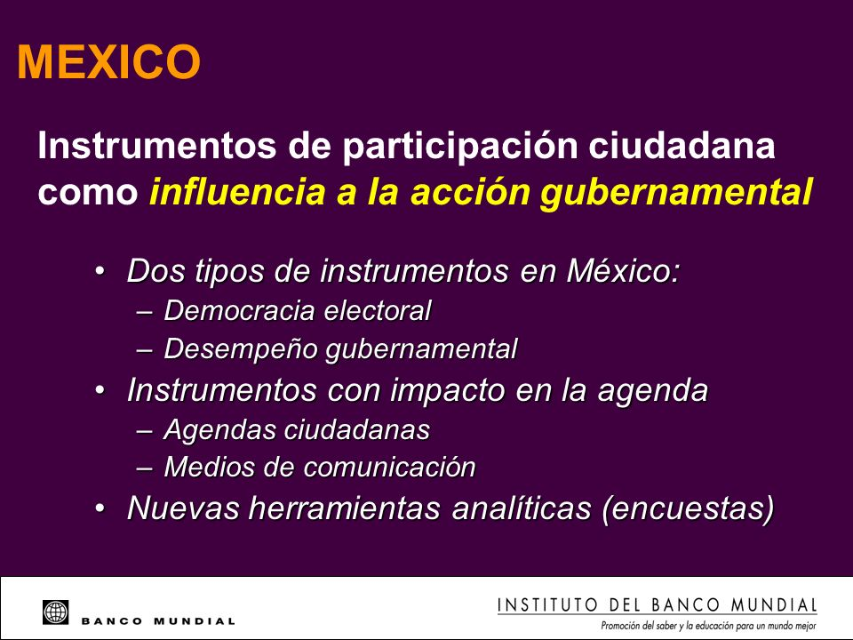 MEXICO Instrumentos de participación ciudadana como influencia a la acción gubernamental. Dos tipos de instrumentos en México:
