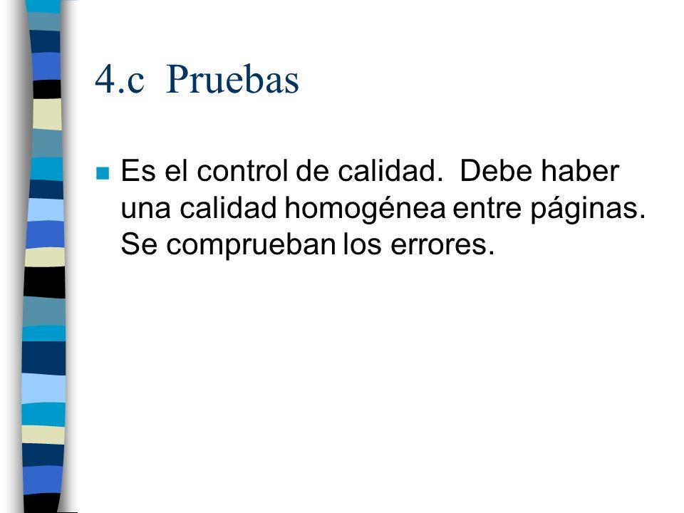 4.c Pruebas Es el control de calidad. Debe haber una calidad homogénea entre páginas.