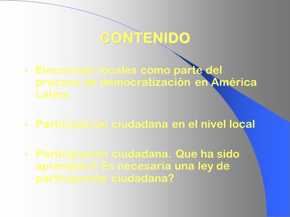 CONTENIDO Elecciones locales como parte del proceso de democratización en América Latina. Participación ciudadana en el nivel local.