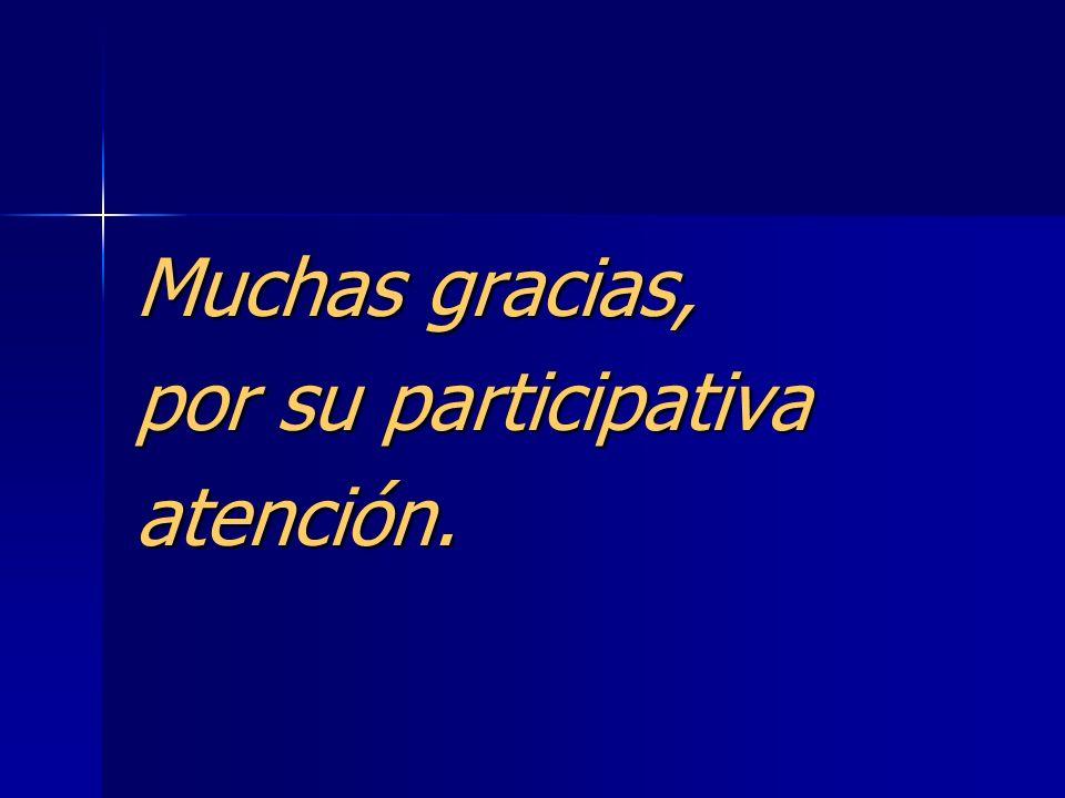 Muchas gracias, por su participativa atención.