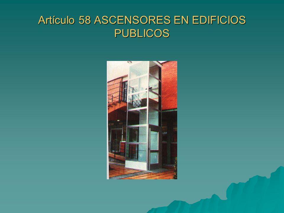 Artículo 58 ASCENSORES EN EDIFICIOS PUBLICOS