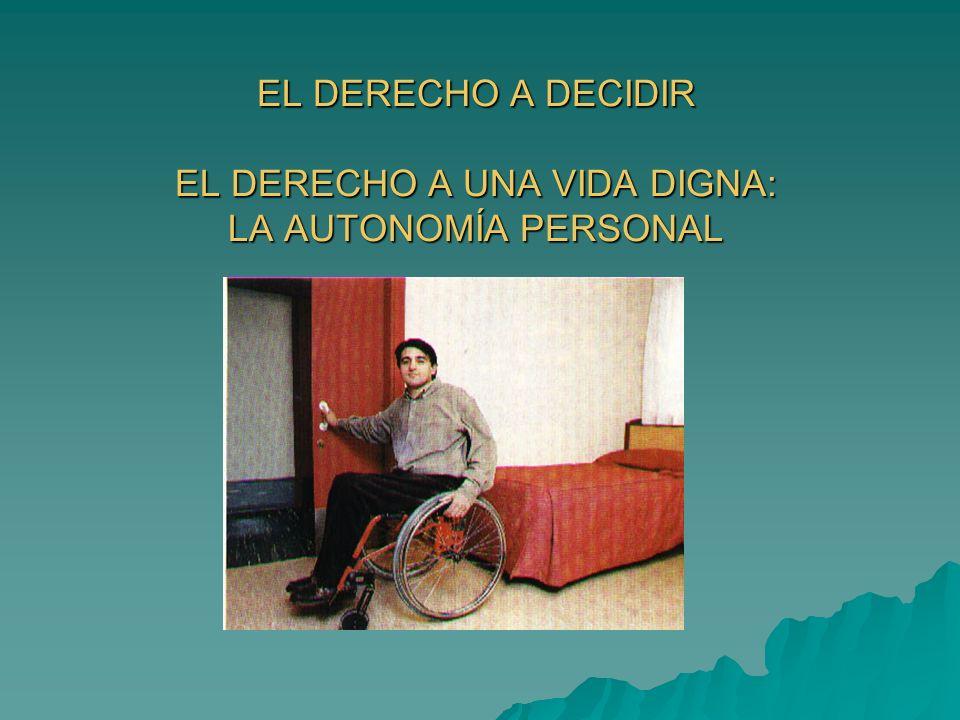EL DERECHO A DECIDIR EL DERECHO A UNA VIDA DIGNA: LA AUTONOMÍA PERSONAL