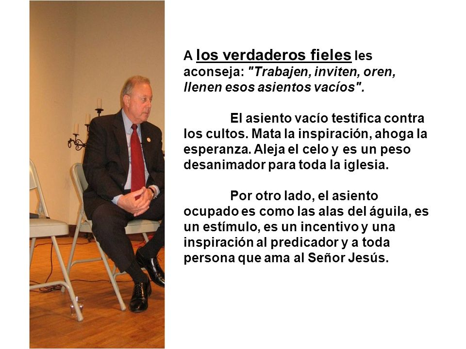 A los verdaderos fieles les aconseja: Trabajen, inviten, oren, llenen esos asientos vacíos .