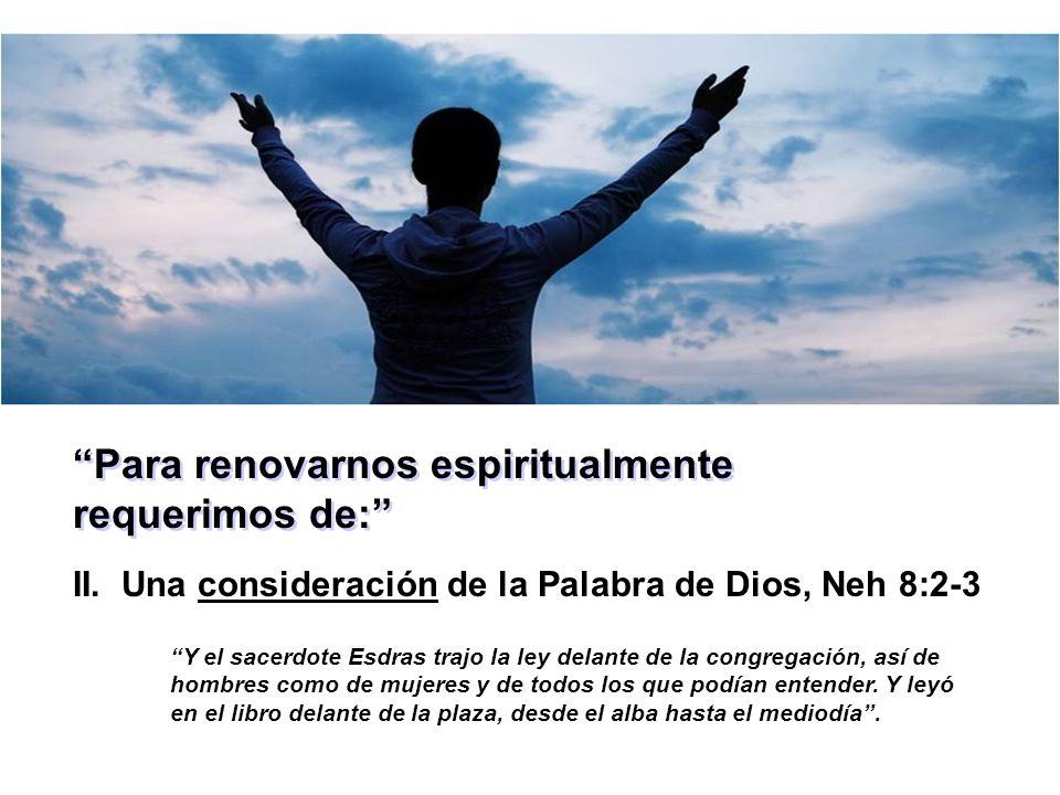 Para renovarnos espiritualmente requerimos de:
